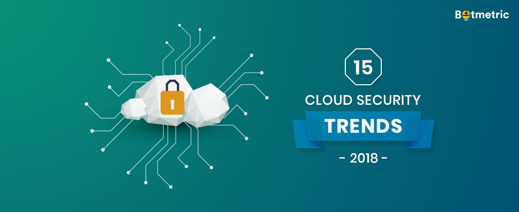15 Cloud Security Trends and How to Avoid Security Breaches in 2018